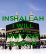 INSHALLAH I WILL GO AND VISIT THE KABAH - Personalised Poster A4 size