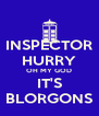 INSPECTOR HURRY OH MY GOD IT'S BLORGONS - Personalised Poster A4 size
