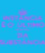 INSTÂNCIA É O  ÚLTIMO RESPIRO DA SUBSTÂNCIA - Personalised Poster A4 size