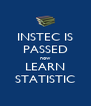 INSTEC IS PASSED now LEARN STATISTIC - Personalised Poster A4 size