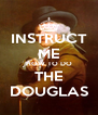 INSTRUCT ME HOW TO DO THE DOUGLAS - Personalised Poster A4 size