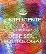 ¿INTELIGENTE Y HERMOSA? DEBE SER... POLITÓLOGA!  - Personalised Poster A4 size