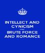 INTELLECT AND CYNICISM OVER BRUTE FORCE AND ROMANCE - Personalised Poster A4 size