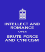 INTELLECT AND ROMANCE OVER BRUTE FORCE AND CYNICISM - Personalised Poster A4 size