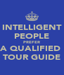 INTELLIGENT PEOPLE PREFER A QUALIFIED  TOUR GUIDE - Personalised Poster A4 size