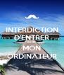 INTERDICTION D'ENTRER DANS  MON ORDINATEUR - Personalised Poster A4 size