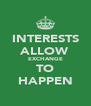 INTERESTS ALLOW EXCHANGE TO HAPPEN - Personalised Poster A4 size