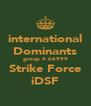 international Dominants group # 66999 Strike Force iDSF - Personalised Poster A4 size