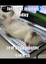 Internet is down today rest of computer useless - Personalised Poster A4 size