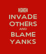 INVADE OTHERS AND BLAME YANKS - Personalised Poster A4 size