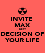 INVITE  MAX BEST DECISION OF YOUR LIFE - Personalised Poster A4 size