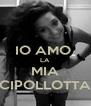 IO AMO  LA MIA CIPOLLOTTA - Personalised Poster A4 size