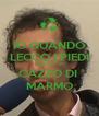 IO QUANDO LECCO I PIEDI FACCIO UN CAZZO DI  MARMO - Personalised Poster A4 size