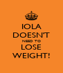 IOLA DOESN'T NEED TO LOSE WEIGHT! - Personalised Poster A4 size