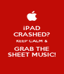 iPAD CRASHED? KEEP CALM & GRAB THE SHEET MUSIC! - Personalised Poster A4 size