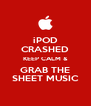 iPOD CRASHED KEEP CALM & GRAB THE SHEET MUSIC - Personalised Poster A4 size