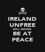 IRELAND UNFREE WILL NEVER BE AT PEACE - Personalised Poster A4 size
