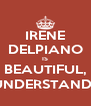 IRENE DELPIANO IS BEAUTIFUL, UNDERSTAND? - Personalised Poster A4 size