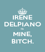 IRENE DELPIANO IS MINE, BITCH. - Personalised Poster A4 size