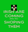 IRISH ARE COMING AND NO SHOPING THEM - Personalised Poster A4 size