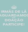 IRMÃS DE LÃ AGUARDAMOS SUA DOAÇÃO PARTICIPE! - Personalised Poster A4 size