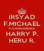 IRSYAD F.MICHAEL P.H.MAHARDIKA HARRY P. HERU R. - Personalised Poster A4 size