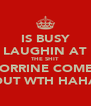 IS BUSY LAUGHIN AT THE SHIT CORRINE COMES OUT WTH HAHA - Personalised Poster A4 size