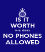 IS IT WORTH THE RISK? NO PHONES ALLOWED - Personalised Poster A4 size