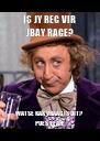 IS JY REG VIR JBAY RAGE? WATSE KAK VRAAG IS DIT? POES YEAH! - Personalised Poster A4 size