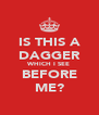 IS THIS A DAGGER WHICH I SEE BEFORE ME? - Personalised Poster A4 size