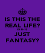 IS THIS THE REAL LIFE? IS THIS JUST FANTASY? - Personalised Poster A4 size