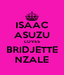 ISAAC ASUZU LOVES BRIDJETTE NZALE - Personalised Poster A4 size