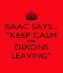 """ISAAC SAYS... """"KEEP CALM MRS DIXONS LEAVING"""" - Personalised Poster A4 size"""