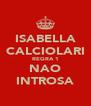 ISABELLA CALCIOLARI REGRA 1 NAO INTROSA - Personalised Poster A4 size