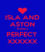 ISLA AND ASTON MAKES PERFECT  XXXXXX - Personalised Poster A4 size