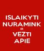 ISLAIKYTI NURAMINK IR VEZTI APIE - Personalised Poster A4 size