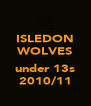 ISLEDON WOLVES  under 13s 2010/11 - Personalised Poster A4 size