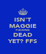 ISN'T MAGGIE FUCKING DEAD YET? FFS - Personalised Poster A4 size