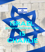 ISRAEL proisraelforever.com IS CHARLIE - Personalised Poster A4 size