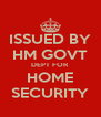 ISSUED BY HM GOVT DEPT FOR HOME SECURITY - Personalised Poster A4 size