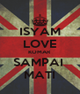 ISYAM LOVE KOMAR SAMPAI  MATI - Personalised Poster A4 size