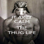 IT AIN'T CALM       IN THE THUG LIFE - Personalised Poster A4 size