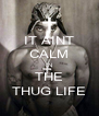 IT AINT CALM IN THE THUG LIFE - Personalised Poster A4 size