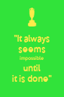 """""""It always seems impossible until it is done"""" - Personalised Poster A4 size"""