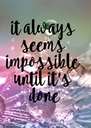 it always  seems  impossible  until it's  done - Personalised Poster A4 size