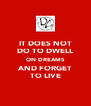 IT DOES NOT DO TO DWELL ON DREAMS AND FORGET TO LIVE - Personalised Poster A4 size