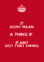 IT DONT MEAN A THING IF  IF AINT GOT THAT SWING - Personalised Poster A4 size