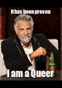 It has been proven  I am a Queer  - Personalised Poster A4 size