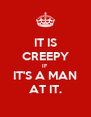 IT IS CREEPY IF IT'S A MAN AT IT. - Personalised Poster A4 size