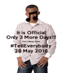 It is Official Only 3 More Days!!! Can't Keep Calm #TellEverybody 28 May 2016 - Personalised Poster A4 size